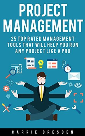 Project Management: 25 Top Rated Management Tools That Will Help You Run Any Project Like a Pro (project management, project manager, project management books)