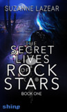 The Secret Lives of Rockstars by Suzanne Lazear