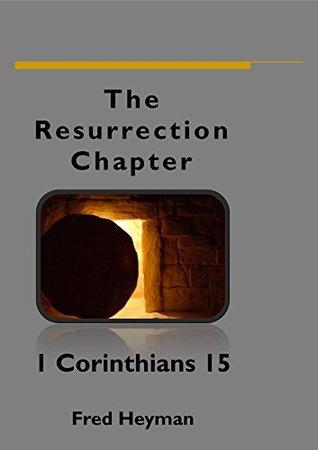 The Resurrection Chapter: 1 Corinthians 15