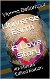 Universe Earth - A Love Story: 40-Minute Edited Edition