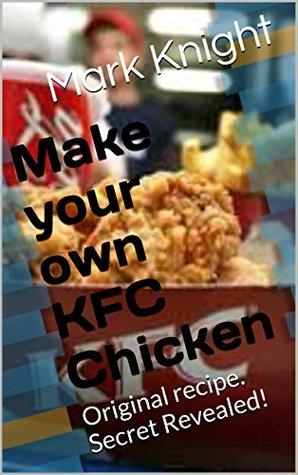 Make your own KFC Chicken: Original recipe. Secret Revealed!