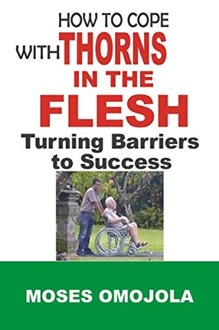 How To Cope With Thorns In The Flesh: Turning Barriers To Success