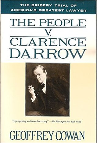The People v. Clarence Darrow: The Bribery Trial of America's Greatest Lawyer