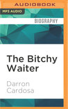 The Bitchy Waiter: Tales, TipsTrials from a Life in Food Service