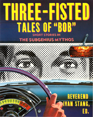 """Three-Fisted Tales of """"Bob"""" by Ivan Stang"""