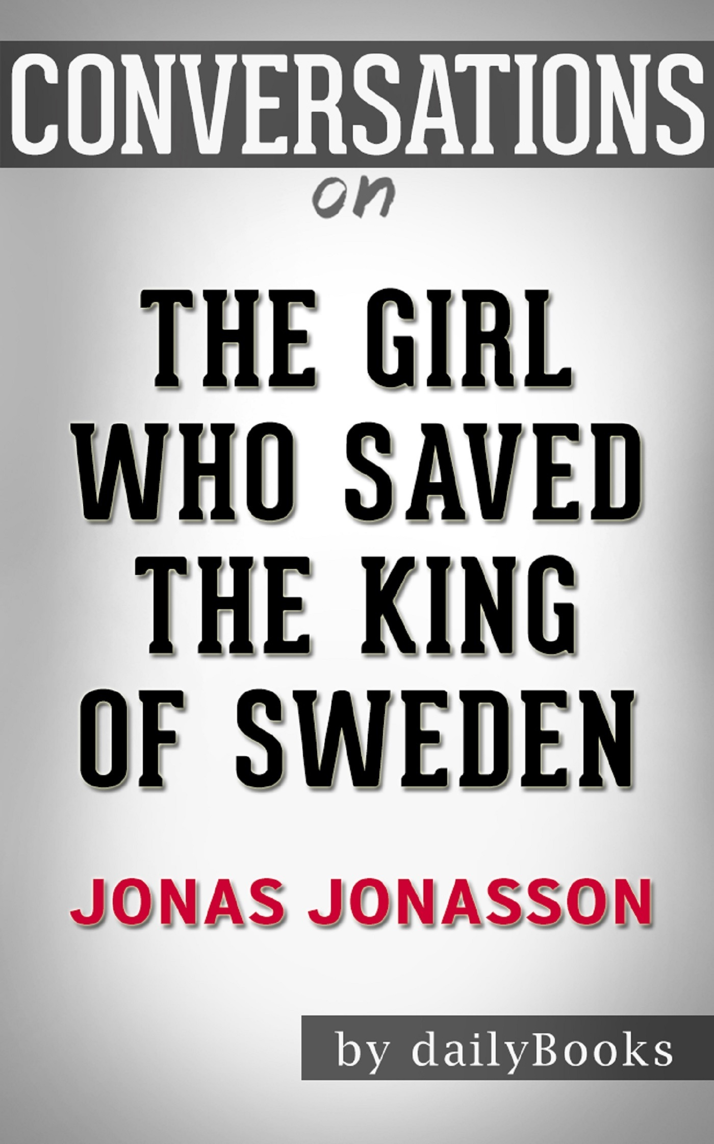 The Girl Who Saved the King of Sweden: A Novel by Jonas Jonasson | Conversation Starters
