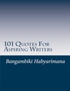 101 Quotes For Aspiring Writers by Bangambiki Habyarimana