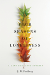 Four Seasons of Loneliness by J. W. Freiberg