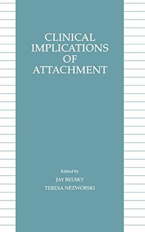 Clinical Implications of Attachment (Child Psychology Series)