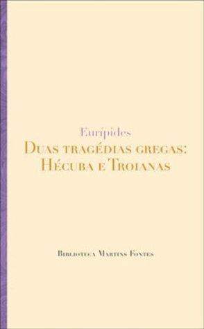 Duas Tragédias Gregas: Hécuba e Troianas