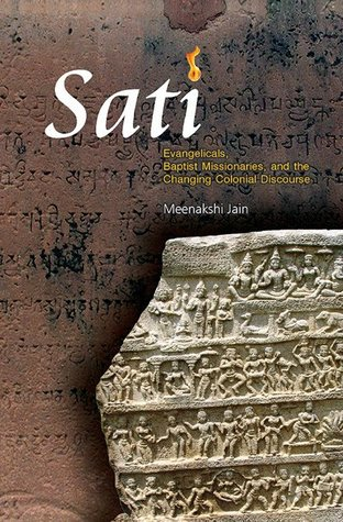 Sati: Evangelicals, Baptist Missionaries, and the Changing Colonial Discourse