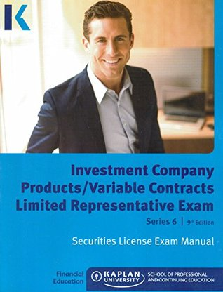 Kaplan Series 6 Securities License Exam Manual, Investment Company Products/Variable Contracts Limited Representative Exam, 9th Edition 2015