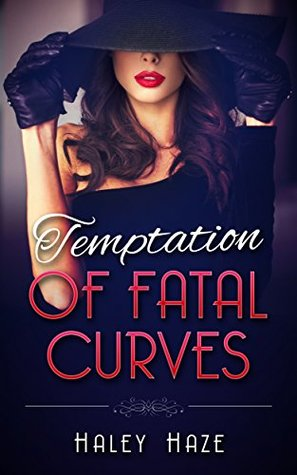 Temptation of Fatal Curves by Haley Haze