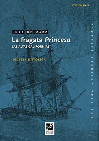 La fragata Princesa: Las altas Californias (Una saga marinera española nº 5)