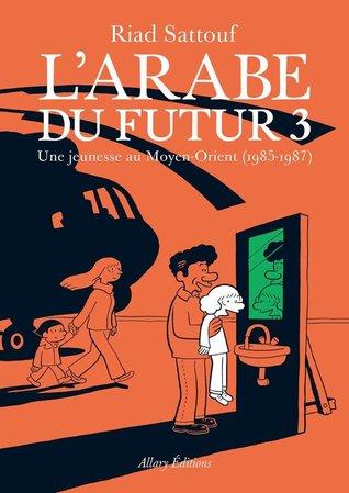 L'Arabe du futur 3 : Une jeunesse au Moyen-Orient (1985-1987)