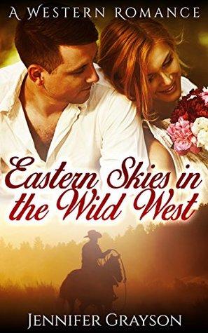 Eastern Skies In The Wild West: A Western Romance (Westerns, Western Romance, Western Fiction, Historical Romance, Western Historical Romance, Historical Novels,Western Historical)