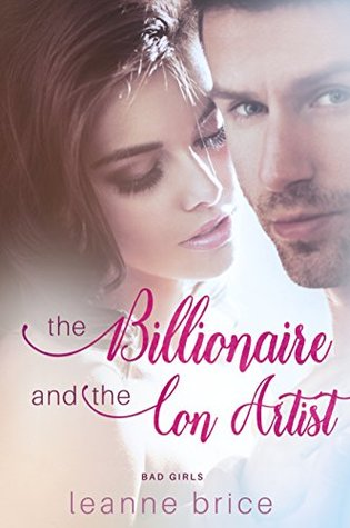The Billionaire and the Con Artist: A Bad Boy Romance (Bad Girls Series Book 1)