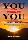 You are the Problem, You are the Solution by Andy Holligan