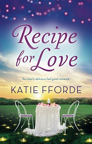 Recipe for Love: An utterly delicious feel good romance