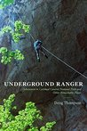 Underground Ranger: Adventures in Carlsbad Caverns National Park and Other Remarkable Places