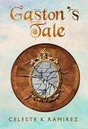Gaston's Tale by Celeste K. Ramirez