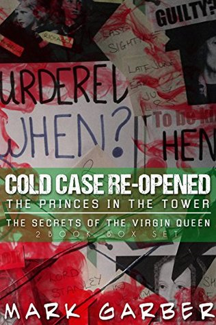 The Princes in the Tower / The Secret of the Virgin Queen : Cold Case Reopened (2 Book Box Set)(True Crime)