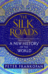 The Silk Roads by Peter Frankopan