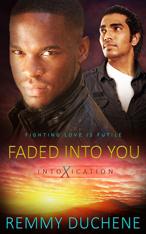 New Release Review: Faded Into You (Intoxication #2) Remmy Duchene