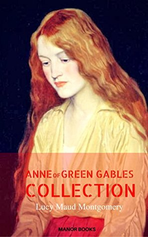 Anne of Green Gables: The Complete Collection (Manor Books)