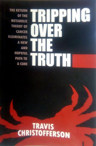 Tripping Over the Truth: The Metabolic Theory of Cancer