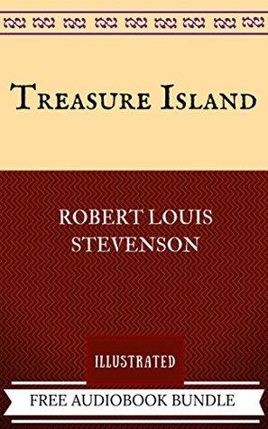 Treasure Island: By Robert Louis Stevenson - Illustrated