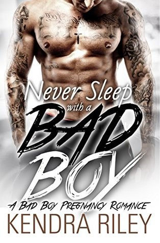 Never Sleep With A Bad Boy A Bad Boy Pregnancy Romance by Kendra Riley