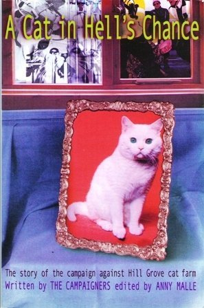 A Cat in Hell's Chance - The Story of the campaign against Hill Grove cat farm