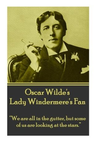 "Oscar Wilde's Lady Windemere's Fan: ""We are all in the gutter, but some of us are looking at the stars."""
