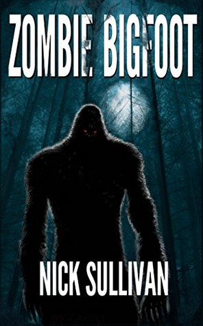 Zombie Bigfoot by Nick Sullivan