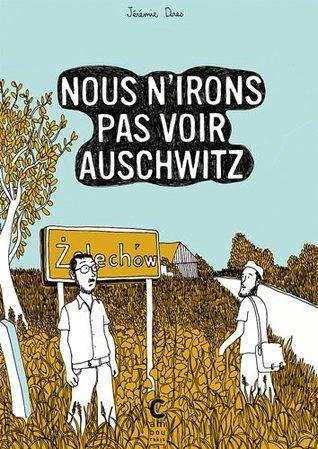 Nous N'irons Pas Voir Auschwitz par Jérémie Dres, Jean-Yves Potel
