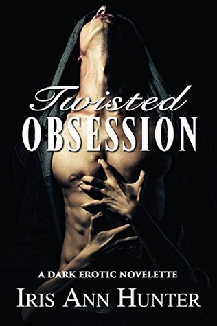Twisted Obsession by Iris Ann Hunter
