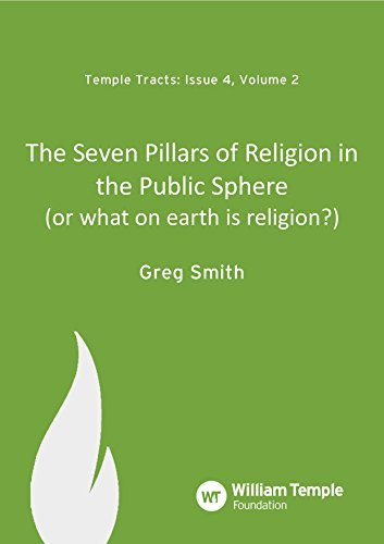 The Seven Pillars of Religion in the Public Sphere: (or what on earth is religion?) (Temple Tracts Book 10)
