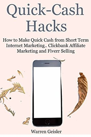 Quick Cash Hacks: How to Make Quick Cash from Short Term Internet Marketing.. Clickbank Affiliate Marketing and Fiverr Selling