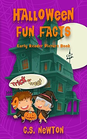 Halloween Fun Facts: Early Reader Picture Book by C.S. Newton