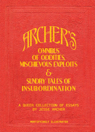 Archer's Omnibus of Oddities, Mischievous Exploits & Sundry Tales of Insubordination