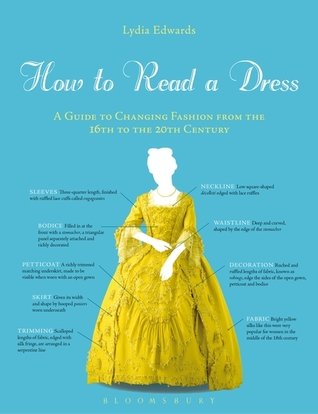How to Read a Dress. A Guide to Changing Fashion from the 16th to the 20th Century