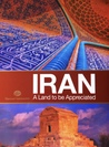 Iran, A Land to be Appreciated