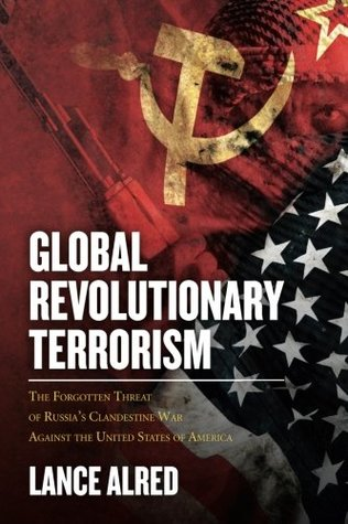 Global Revolutionary Terrorism: The Forgotten Threat of Russia's Clandestine War against the United States of America