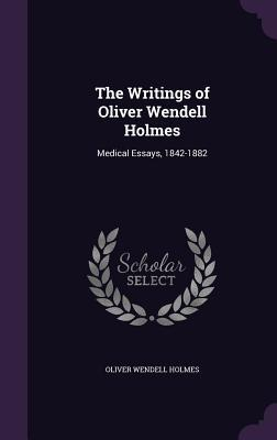 The Writings Of Oliver Wendell Holmes Medical Essays  By  The Writings Of Oliver Wendell Holmes Medical Essays  By Oliver  Wendell Holmes Sr Sample Essays High School also Research Essay Papers  Thesis For An Analysis Essay