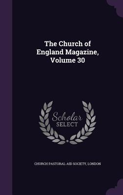 The Church of England Magazine, Volume 30