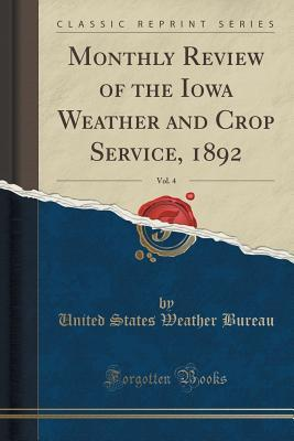 Monthly Review of the Iowa Weather and Crop Service, 1892, Vol. 4