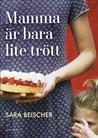 Mamma är bara lite trött by Sara Beischer