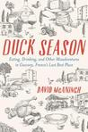 Duck Season: Eating, Drinking and Other Misadventures in Gascony, France's Last Best Place