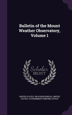 Bulletin of the Mount Weather Observatory, Volume 1